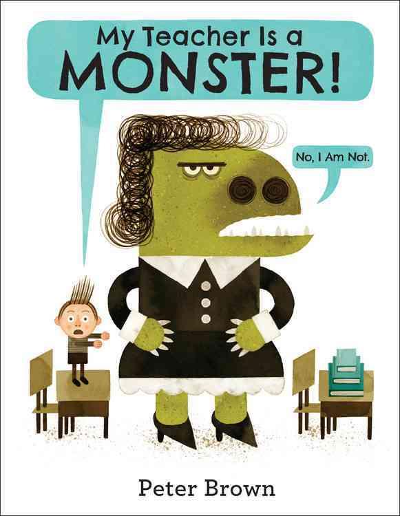 My Teacher Is a Monster! (No, I Am Not.) By Brown, Peter