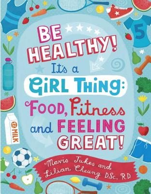 Be Healthy! It's a Girl Thing By Jukes, Mavis/ Cheung, Lilian