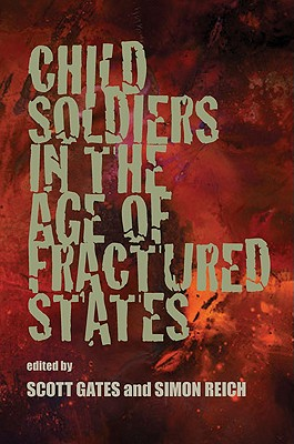 Child Soldiers in the Age of Fractured States By Gates, Scott (EDT)/ Reich, Simon (EDT)